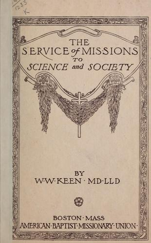 The service of missions to science and society by William Williams Keen