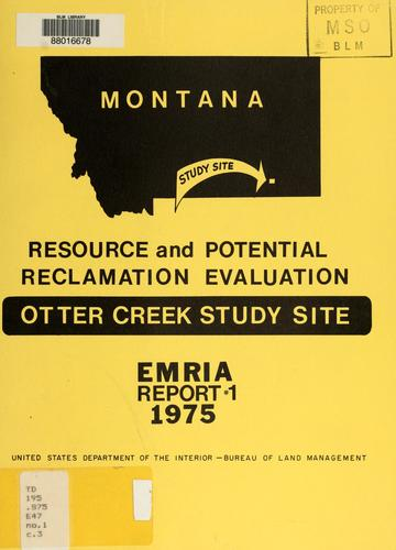 Resource and potential reclamation evaluation, Otter Creek study site by United States. Bureau of Land Management.