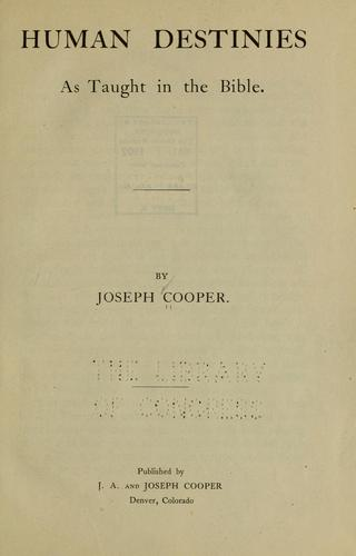Human destinies as taught in the Bible by Joseph Cooper