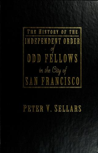 The history of the Independent Order of Odd Fellows in the city of San Francisco by Peter V. Sellars