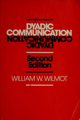 Dyadic communication by William W. Wilmot