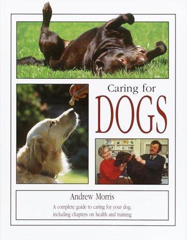 Caring for Dogs by Andrew Morris