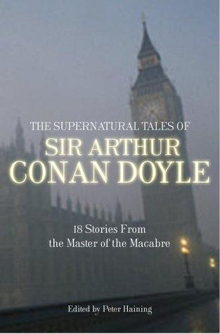 The supernatural tales of Sir Arthur Conan Doyle by Sir Arthur Conan Doyle