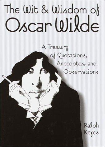 The wit & wisdom of Oscar Wilde by Oscar Wilde