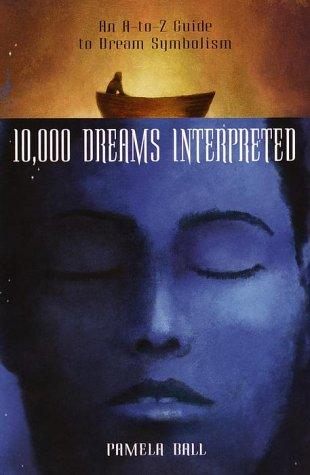 10,000 dreams interpreted by Pamela Ball