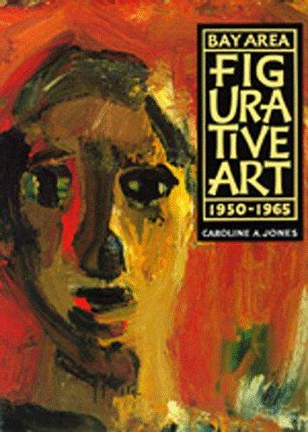Bay Area figurative art, 1950-1965 by Caroline A. Jones