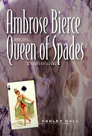 Ambrose Bierce and the Queen of Spades by Oakley M. Hall