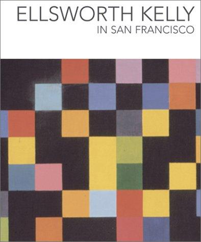 Ellsworth Kelly in San Francisco by Madeleine Grynsztejn, Julian Myers
