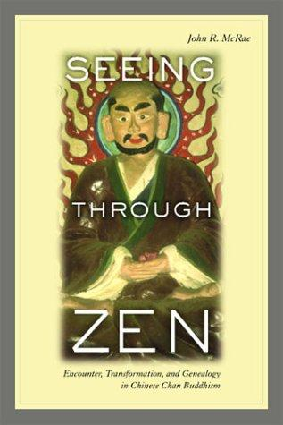 Seeing through Zen by John R. McRae