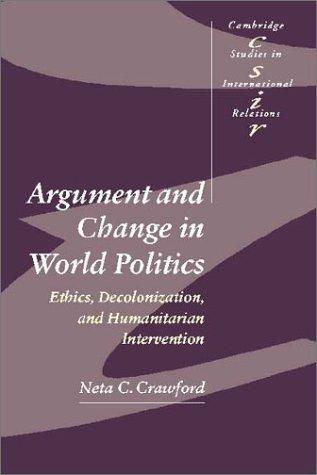 Argument and Change in World Politics by Neta C. Crawford