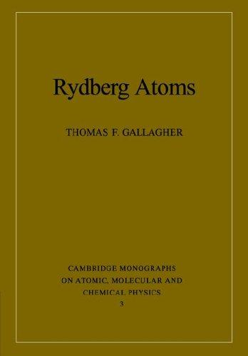 Rydberg Atoms (Cambridge Monographs on Atomic, Molecular and Chemical Physics) by Thomas F. Gallagher