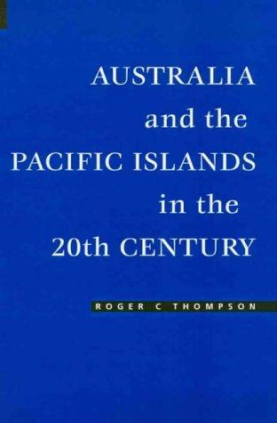 Australia and the Pacific Islands in the 20th Century by Roger C. Thompson