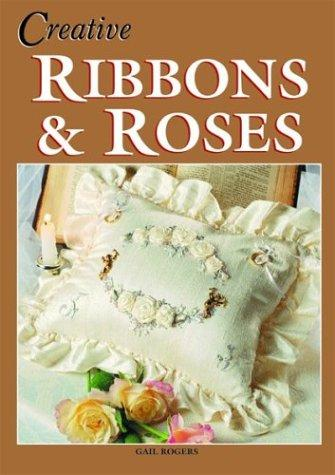 Creative Ribbons and Roses by Gail Rogers