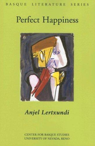 Perfect Happiness (Basque Literature) by Anjel Lertxundi