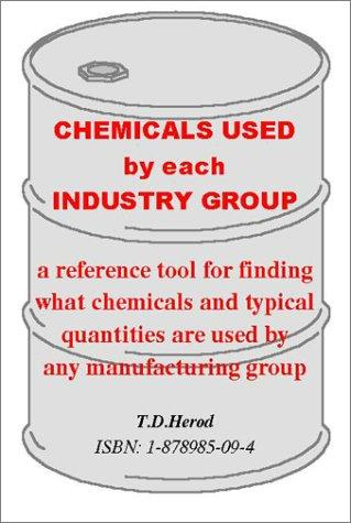 Chemicals Used by Each Industry Group by T. D. Herod
