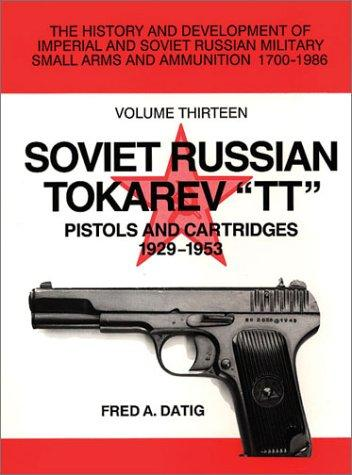"Soviet Russian Tokarev ""TT"" Pistols and Cartridges 1929-1953 by Fred A. Datig"
