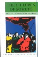 The Children of Soweto by Mbulelo Vizikhungo Mzamane
