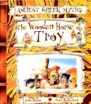 The Wooden Horse of Troy (Ancient Greek Myths) by John Malam
