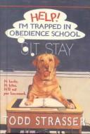 Help! I'm Trapped in Obedience School by Strasser Todd