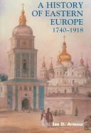 A History of Eastern Europe 1740-1918 by Ian D. Armour