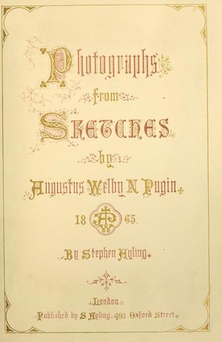 Photographs from sketches by Augustus Welby N. Pugin by Augustus Welby Northmore Pugin