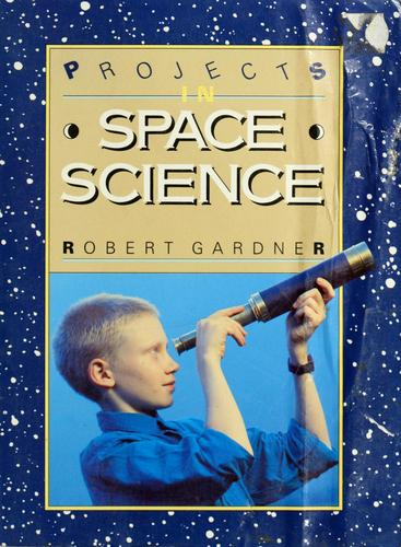 Projects in space science by Gardner Robert