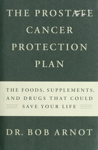 The prostate cancer protection plan by Robert Burns Arnot
