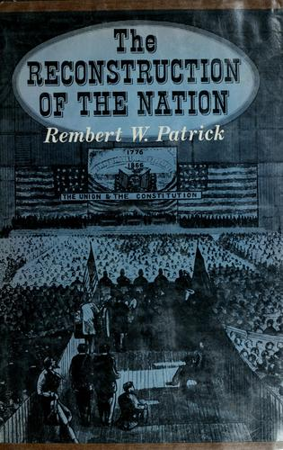 The reconstruction of the Nation by Rembert Wallace Patrick