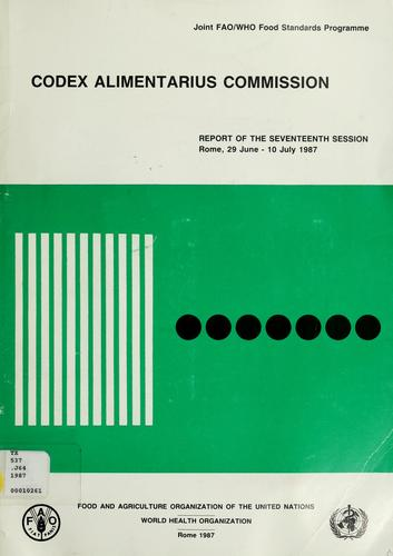 Report of the seventeenth session of the Joint FAO/WHO Codex Alimentarius Commission, Rome, 29 June - 10 July 1987. by Joint FAO/WHO Codex Alimentarius Commission. Session