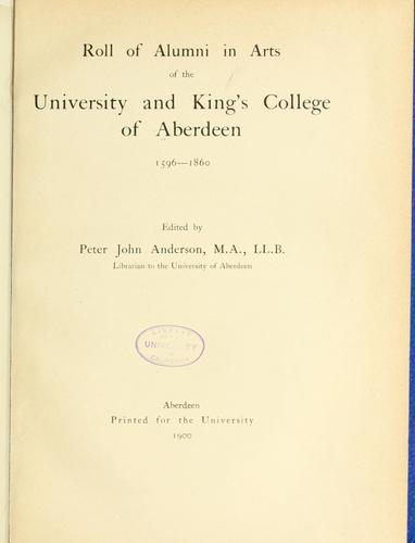 Roll of alumni in arts of the University and King's College of Aberdeen, 1596-1860 by Aberdeen. University and King's College.